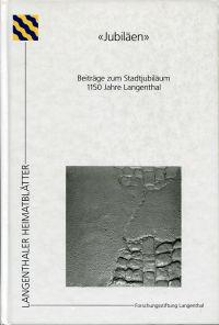 """""""Jubiläen"""". Beiträge zum Stadtjubiläum 1150 Jahre Langenthal."""