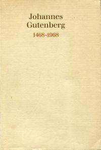 Johannes Gutenberg. Vom Bleibuchstaben zum Computer [1468 - 1968].