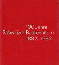 100 Jahre Schweizer Buchzentrum, 1882-1982. [Konzeption u. Text: Oskar Kuchen].