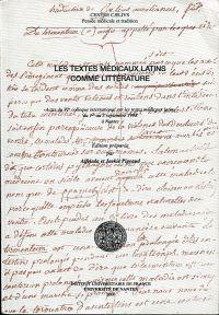 Les textes medicaux  latins comme littérature. Actes du VIe colloque international sur les textes medicaux latins du 1er au 3 septembre 1998 à Nantes.
