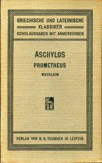 Prometheus. Nebst den Bruchstücken des Prometheus lyomenos für den Schulgebrauch erklärt von N. Wecklein