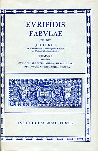 Fabulae. Tomus I: Insunt Cyclops, Alcestis, Medea, Heraclidae, Hippolytus, Andromacha, Hecuba. Edidit James Diggle.