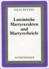 Lateinische Martyrerakten und Martyrerbriefe. Ausgewählt und erklärt.
