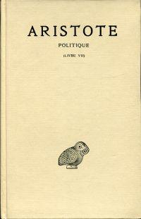 Politique, tome III, 1ère partie, Livre VII. Texte établi et traduit par Jean Aubonnet.