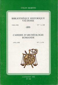 Bibliothèque historique vaudoise. 1940-1990, Nos. 1 à 100. Cahiers d'archéologie romande 1974-1990, Nos. 1 à 50.