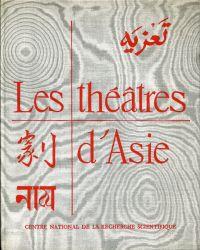 Les théâtres d'Asie. Conférences du Théâtre des Nations ( 1958-1959) ; Journées d'Etudes de Royaumont (28 mai - 1er juin 1959).