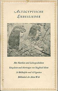Altägyptische Liebeslieder. Mit Märchen und Liebesgeschichten. Eingeleitet und übertragen von Siegfried Schott.