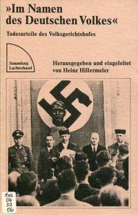 """""""Im Namen des deutschen Volkes!"""". Todesurteile des Volksgerichtshofs."""