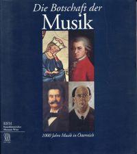 Die Botschaft der Musik. 1000 Jahre Musik in Österreich ; eine Ausstellung des Kunsthistorischen Museums Wien in Zusammenarbeit mit der Gesellschaft der Musikfreunde in Wien im Palais Harrach, 28. Oktober 1996 bis 1. April 1997.