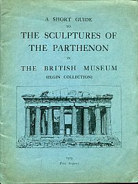A short guide to the sculptures of the Parthenon in the British Museum. (Elgin Collection).