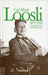 Carl Albert Loosli, 1877-1959. Nonkonformist und Weltbürger eine freie Auswahl aus seinen Schriften mit Hinweisen auf Leben und Werk.