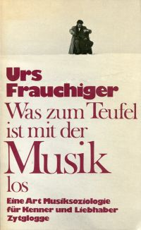 Was zum Teufel ist mit der Musik los. Eine Art Musiksoziologie für Kenner und Liebhaber.