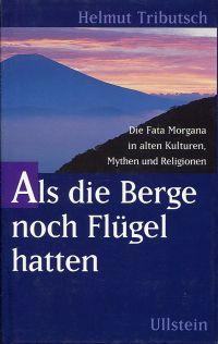 Als die Berge noch Flügel hatten. Die Fata Morgana in alten Kulturen, Mythen und Religionen.