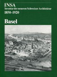 Basel. Architektur und Städtebau 1850 - 1920 : Sonderpublikation aus Band 2 der Gesamtreihe Inventar der neueren Schweizer Architektur 1850 - 1920, INSA.