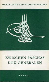Zwischen Paschas und Generälen. Bericht des 'Osman Aga aus Temeschwar über die Höhepunkte seines Wirkens als Diwansdolmetscher und Diplomat.