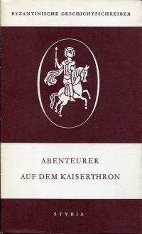 Abenteurer auf dem Kaiserthron. Die Regierungszeit des Kaiser Alexios II., Andronikos und Isaak Angelos 1180-1195 ; aus dem Geschichtswerk des Niketas Choniates.