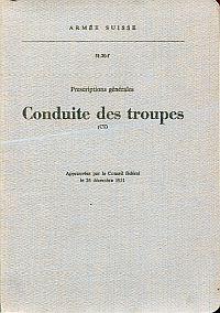 Conduite des troupes (CT). Prescriptions générales approuvées par le Conseil fédéral le 26 décembre 1951.