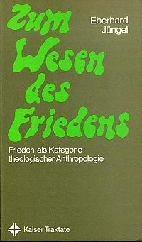 Zum Wesen des Friedens. Frieden als Kategorie theologischer Anthropologie.