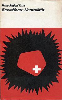Bewaffnete Neutralität. Die militärische Bedeutung der dauernden schweizerischen Neutralität.