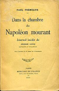 Dans la chambre de Napoléon mourant. Journal inéd. de Hudson Lowe, Gouv. de Sainte-Hélène, sur l'agonie et la mort de l'empereur.