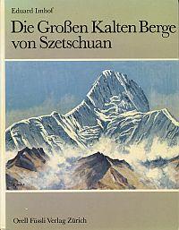 Die Grossen Kalten Berge von Szetschuan. Erlebnisse, Forschungen und Kartierungen im Minya-Konka-Gebirge. Hrsg. von der Schweizerischen Stiftung für alpine Forschungen.