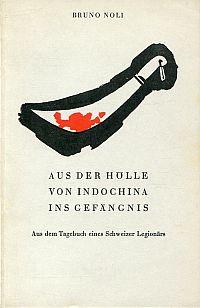 Aus der Hölle von Indochina ins Gefängnis. Aus dem Tagebuch eines Schweizer Legionärs.