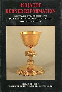 450 Jahre Berner Reformation. Beiträge zur Geschichte der Berner Reformation und zu Niklaus Manuel.