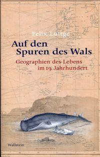 Auf den Spuren des Wals. Geographien des Lebens im 19. Jahrhundert.