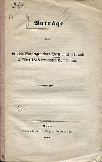 Anträge der von der Burgergemeinde Bern unterm 1. und 2. Merz 1848 ernannten Commission.
