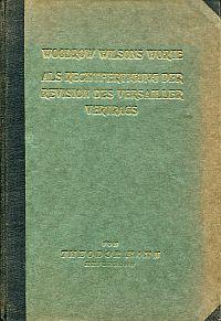 Woodrow Wilsons Worte als Rechtfertigung der Revision des Versailler Vertrags.