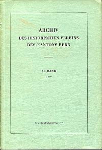 Archiv des Historischen Vereins des Kantons Bern, 40. Band, 1. Heft.