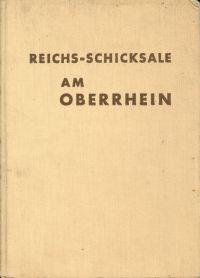 Reichs-Schicksale am Oberrhein, 1: Aufstieg und Untergang der Feste Breisach [Gesamtplan und Bildfolge: Kurt H. Busse].