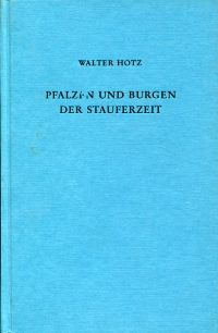 Pfalzen und Burgen der Stauferzeit. Geschichte u. Gestalt.
