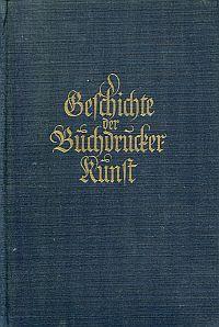 Geschichte der Buchdruckerkunst von ihren Anfängen bis zur Gegenwart.