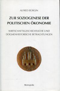 Zur Soziogenese der politischen Ökonomie. Wirtschaftsgeschichtliche und dogmenhistorische Betrachtungen.