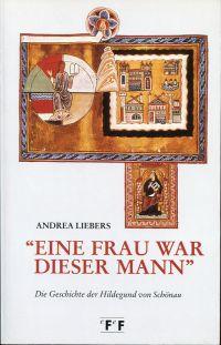 """""""Eine Frau war dieser Mann"""". Die Geschichte der Hildegund von Schönau."""
