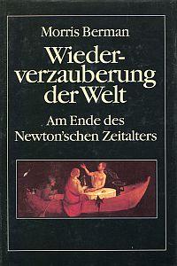 Wiederverzauberung der Welt. Am Ende des Newton'schen Zeitalters.