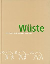 Wüste. Hessisches Landesmuseum Darmstadt ; Begleitbuch zur Ausstellung ; [Ausstellung Wüste vom 28. April bis 27. Oktober 2002].