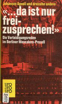 """""""... da ist nur freizusprechen!"""". Die Verteidigungsreden im Berliner Mescalero-Prozeß."""