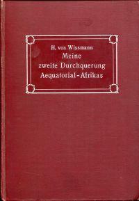 Meine zweite Durchquerung Äquatorial-Afrikas vom Congo zum Zambesi während der Jahre 1886 und 1887.