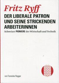Fritz Ryff. Der liberale Patron und seine strickenden Arbeiterinnen.