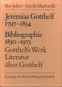 Jeremias Gotthelf 1797 - 1854 (Albert Bitzius). Bibliographie 1830 - 1975 ; Gotthelfs Werk - Literatur über Gotthelf.