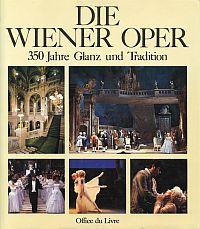 Die Wiener Oper. 350 Jahre Glanz und Tradition.