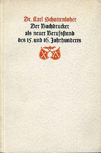 Der Buchdrucker als neuer Berufsstand des fünfzehnten und sechzehnten Jahrhunderts. Festvortrag gehalten auf der Generalversammlung der Gutenberg-Ges. in Mainz am 24. Juni 1934.