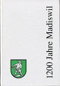 1200 Jahre Madiswil. die Geschichte einer Landgemeinde.