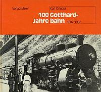 100 Jahre Gotthardbahn. von der Pionier- zur Neuzeit, [1882-1982].
