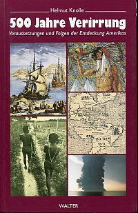 500 Jahre Verirrung. Voraussetzungen und Folgen der Entdeckung Amerikas.