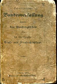 Schweizerische Bundesverfassung sammt den Bundesgesetzen über die schweizerische Civil- und Strafrechtspflege.