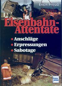Eisenbahn-Attentate. Anschläge, Erpressungen, Sabotage.