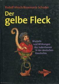 Der gelbe Fleck. Wurzeln und Wirkungen des Judenhasses in der deutschen Geschichte